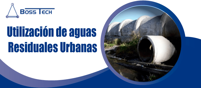 utilizacion aguas residuales urbanas bosstech