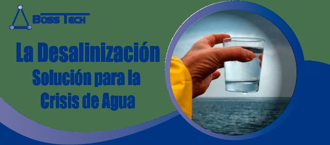 Desalinizacion Crisis Agua Bosstech