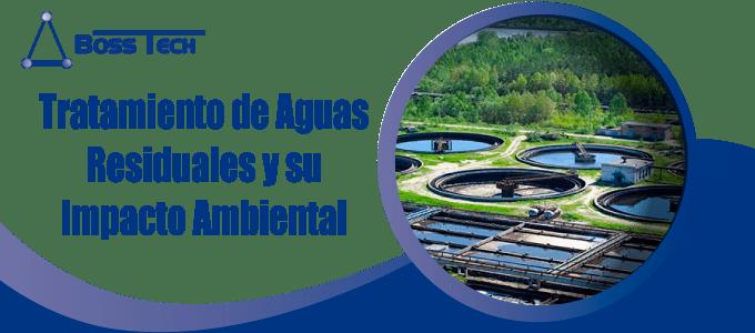 Aguas Residuales Impacto Ambiental Bosstech