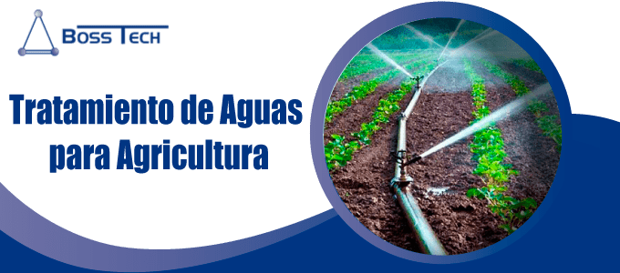 Tratamiento Agua Agricultura Bosstech