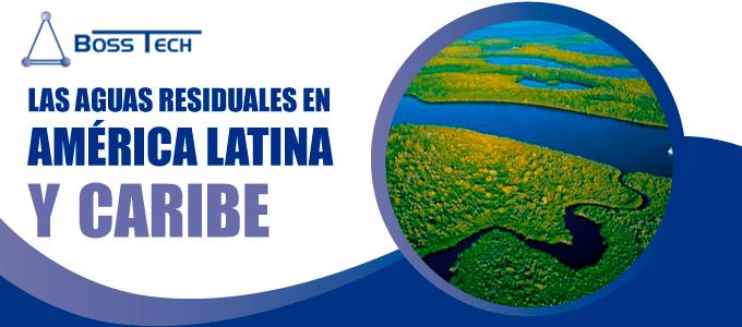 Aguas Residuales America Latina Bosstech