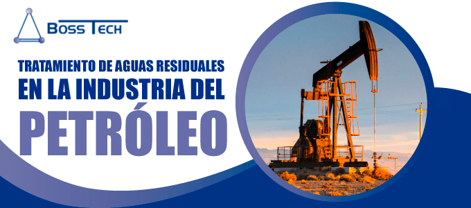 Tratamiento Aguas Residuales Petroleo Bosstech