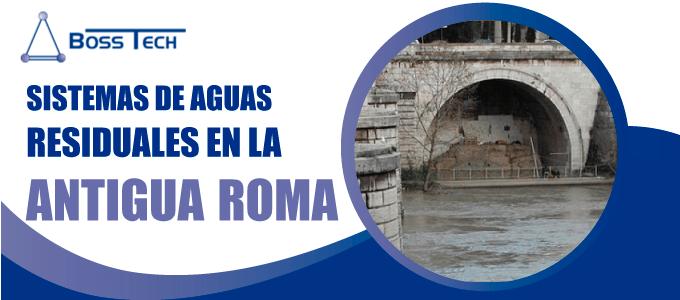 sistemas aguas residuales antigua roma bosstech