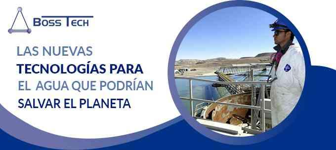Nuevas Tecnologia Agua Planeta Bosstech