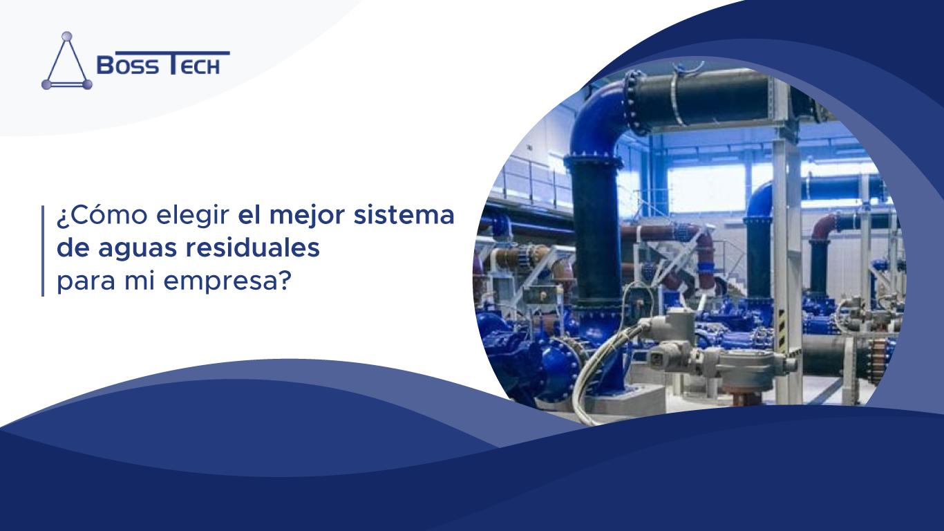 ¿Cómo Elegir El Mejor Sistema De Aguas Residuales Para Mi Empresa?